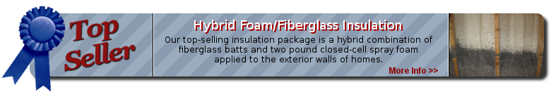 Information on our top selling hybrid foam and fiberglass insulation
